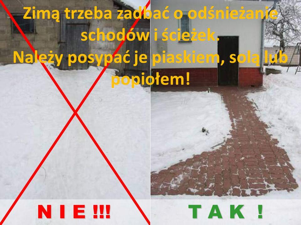 N I E !!! T A K ! Zimą trzeba zadbać o odśnieżanie schodów i ścieżek.