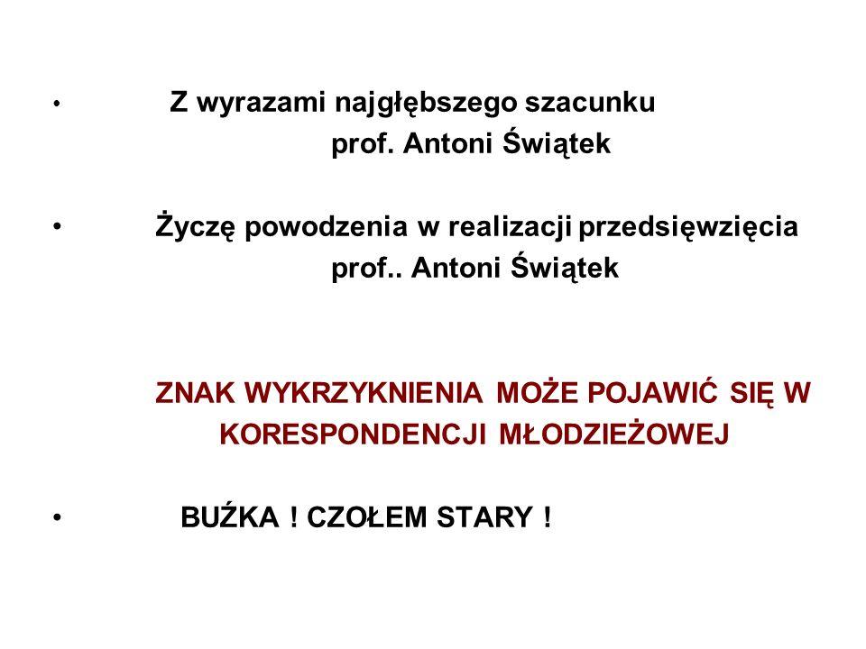Życzę powodzenia w realizacji przedsięwzięcia prof.. Antoni Świątek