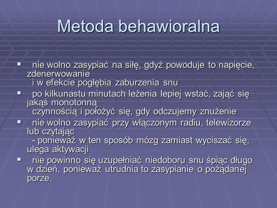 Metoda behawioralna nie wolno zasypiać na siłę, gdyż powoduje to napięcie, zdenerwowanie i w efekcie pogłębia zaburzenia snu.