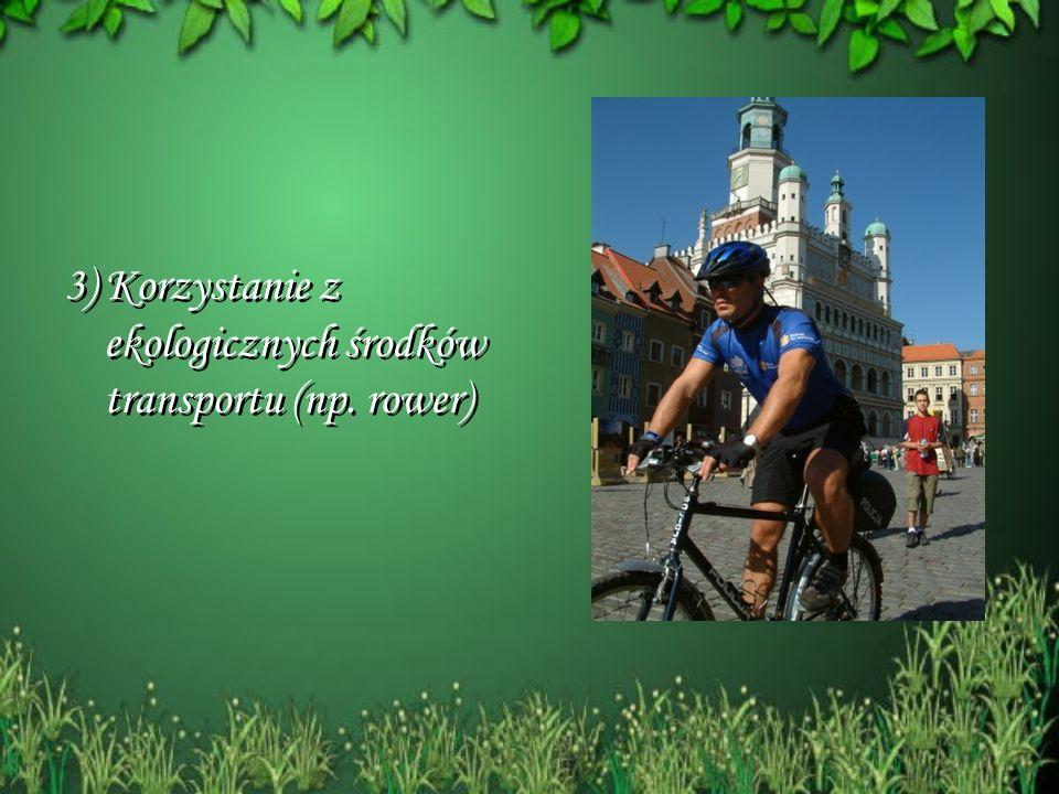 3) Korzystanie z ekologicznych środków transportu (np. rower)