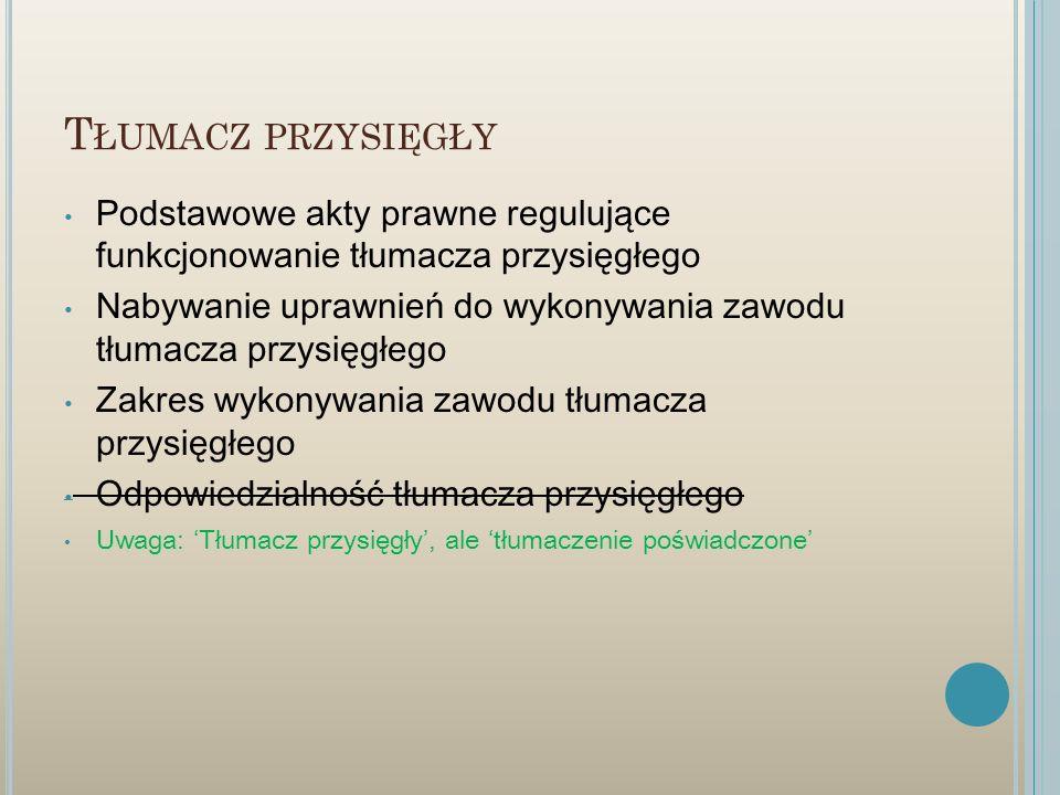 Tłumacz przysięgły Podstawowe akty prawne regulujące funkcjonowanie tłumacza przysięgłego.