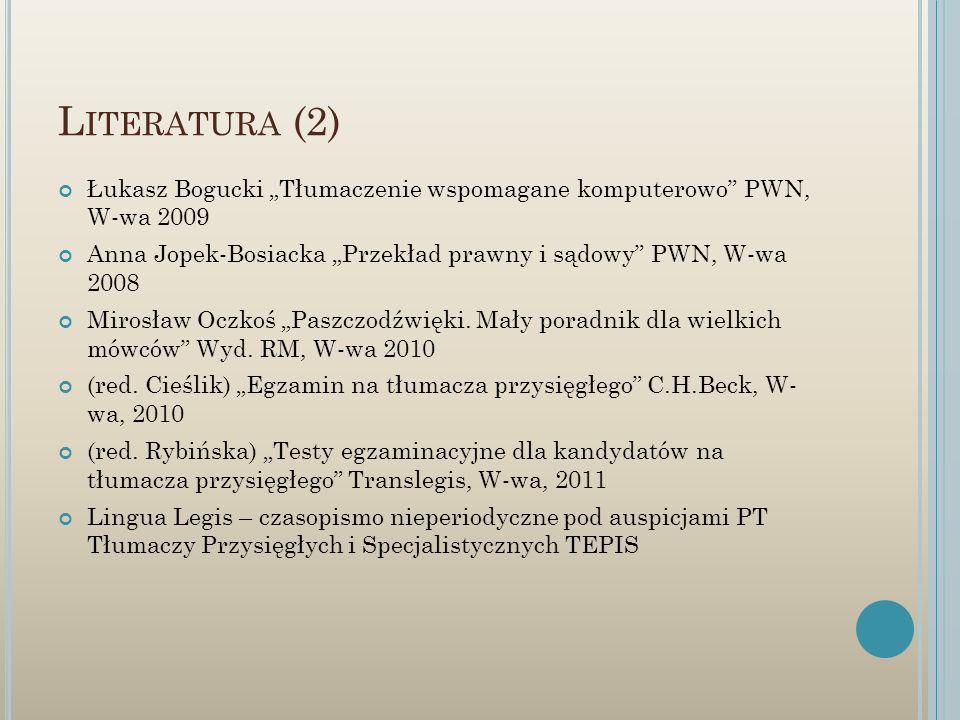 """Literatura (2) Łukasz Bogucki """"Tłumaczenie wspomagane komputerowo PWN, W-wa 2009. Anna Jopek-Bosiacka """"Przekład prawny i sądowy PWN, W-wa 2008."""