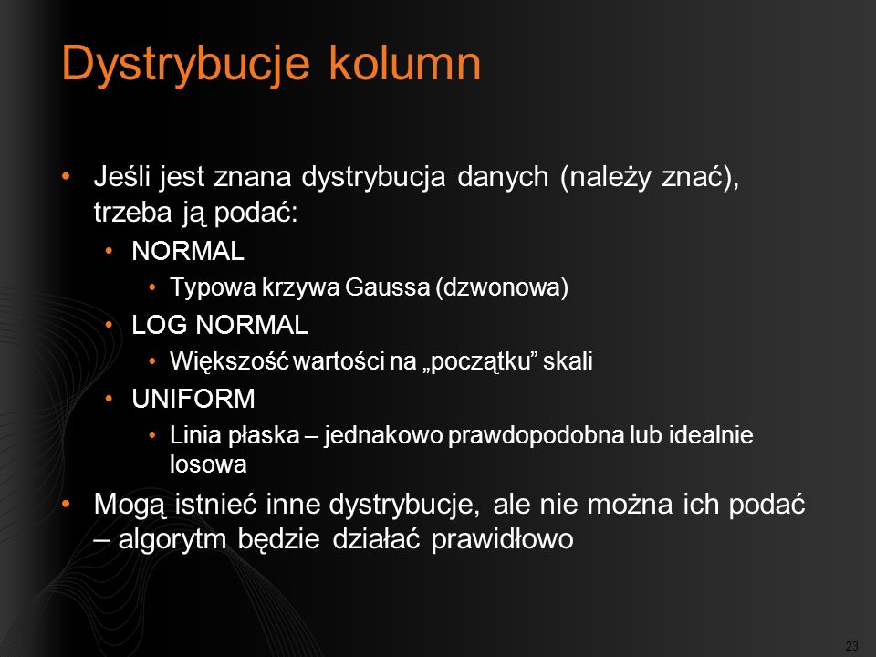 Dystrybucje kolumn Jeśli jest znana dystrybucja danych (należy znać), trzeba ją podać: NORMAL. Typowa krzywa Gaussa (dzwonowa)