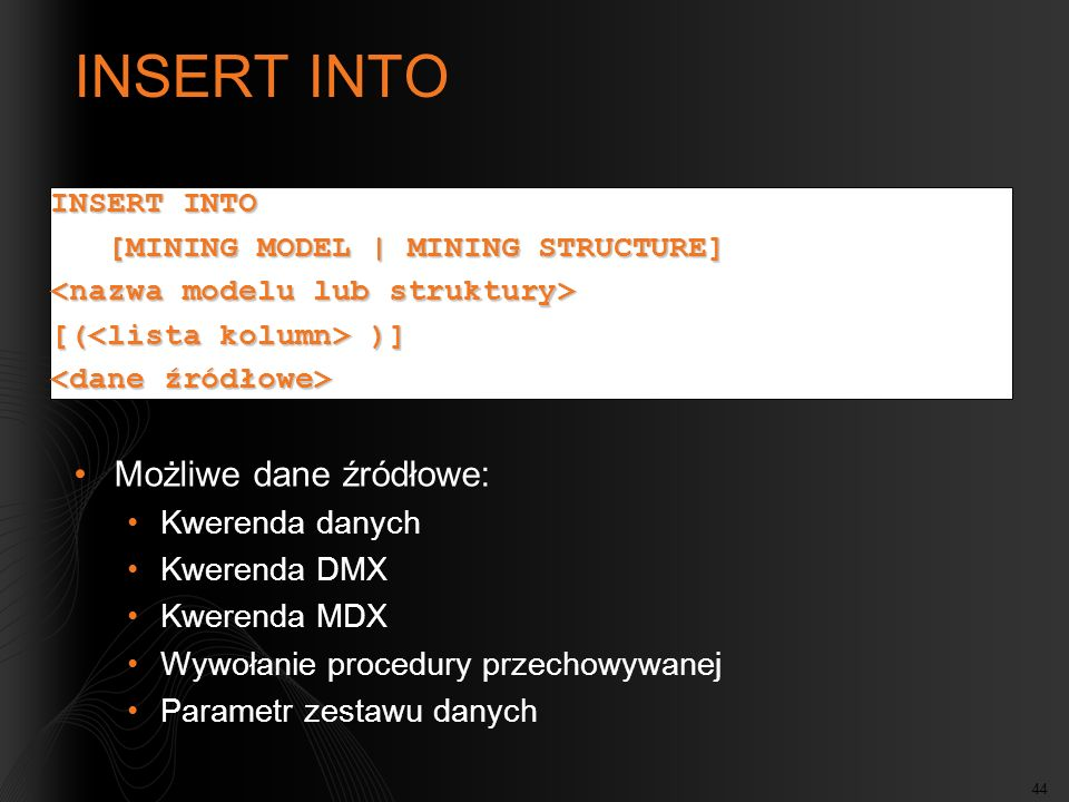 INSERT INTO Możliwe dane źródłowe: Kwerenda danych Kwerenda DMX