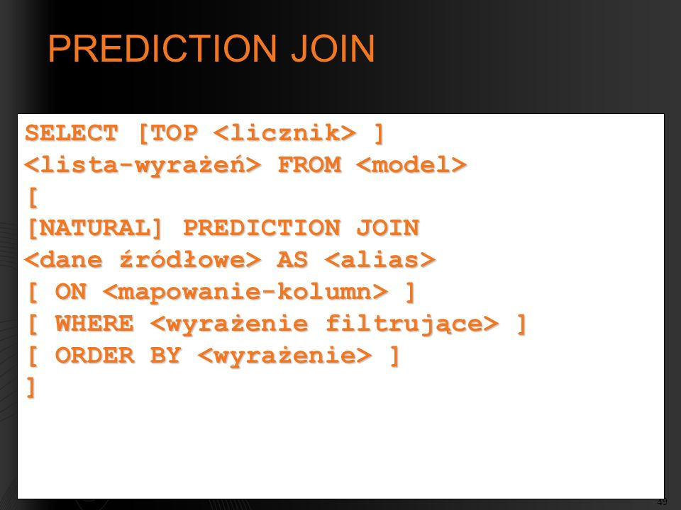 PREDICTION JOIN SELECT [TOP <licznik> ]
