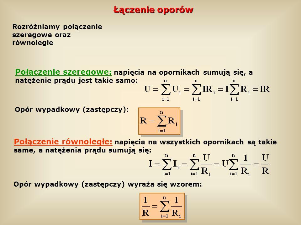 Łączenie oporów Rozróżniamy połączenie szeregowe oraz równoległe.