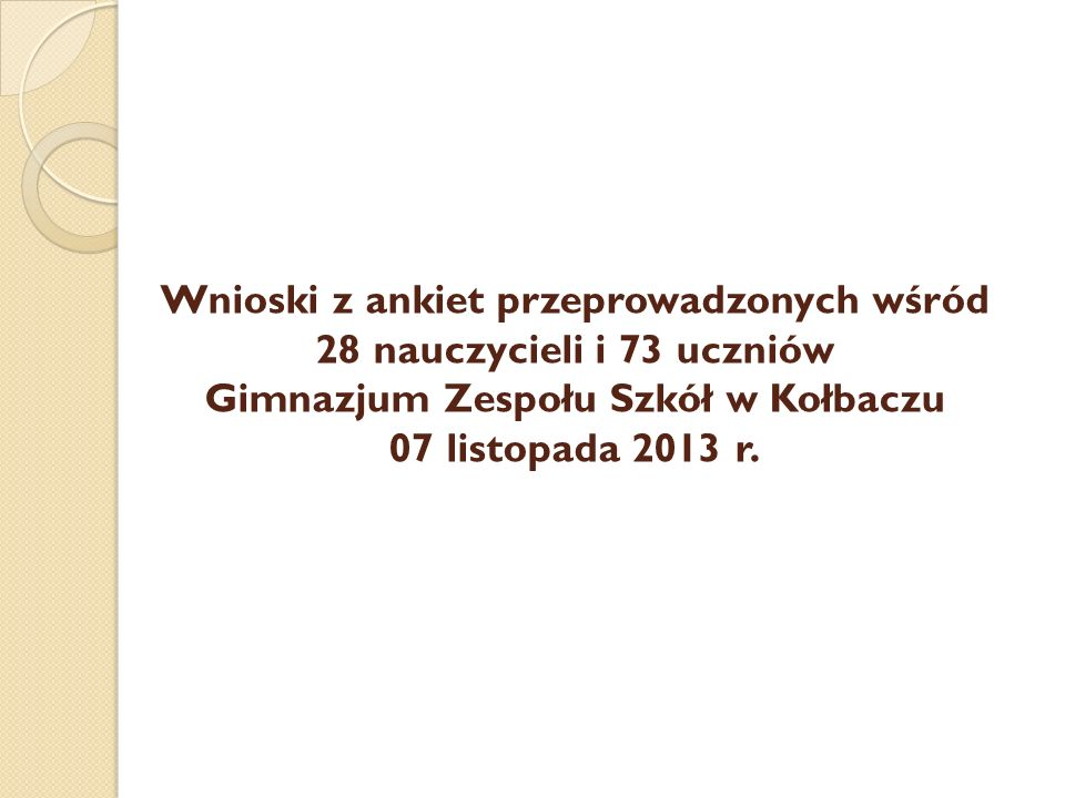 Wnioski z ankiet przeprowadzonych wśród 28 nauczycieli i 73 uczniów Gimnazjum Zespołu Szkół w Kołbaczu 07 listopada 2013 r.