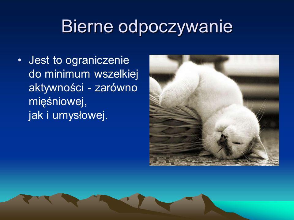 Bierne odpoczywanie Jest to ograniczenie do minimum wszelkiej aktywności - zarówno mięśniowej, jak i umysłowej.