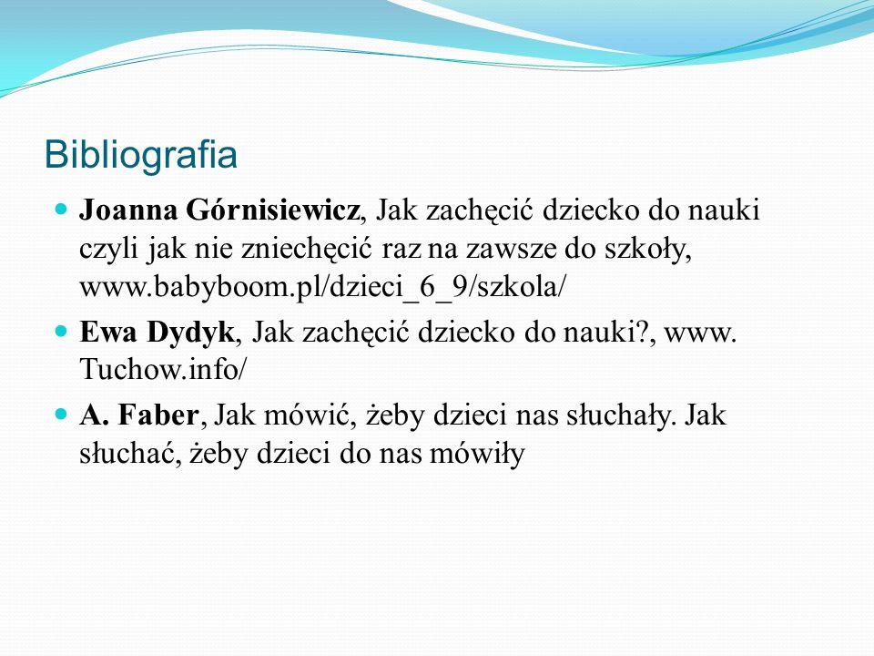 Bibliografia Joanna Górnisiewicz, Jak zachęcić dziecko do nauki czyli jak nie zniechęcić raz na zawsze do szkoły, www.babyboom.pl/dzieci_6_9/szkola/