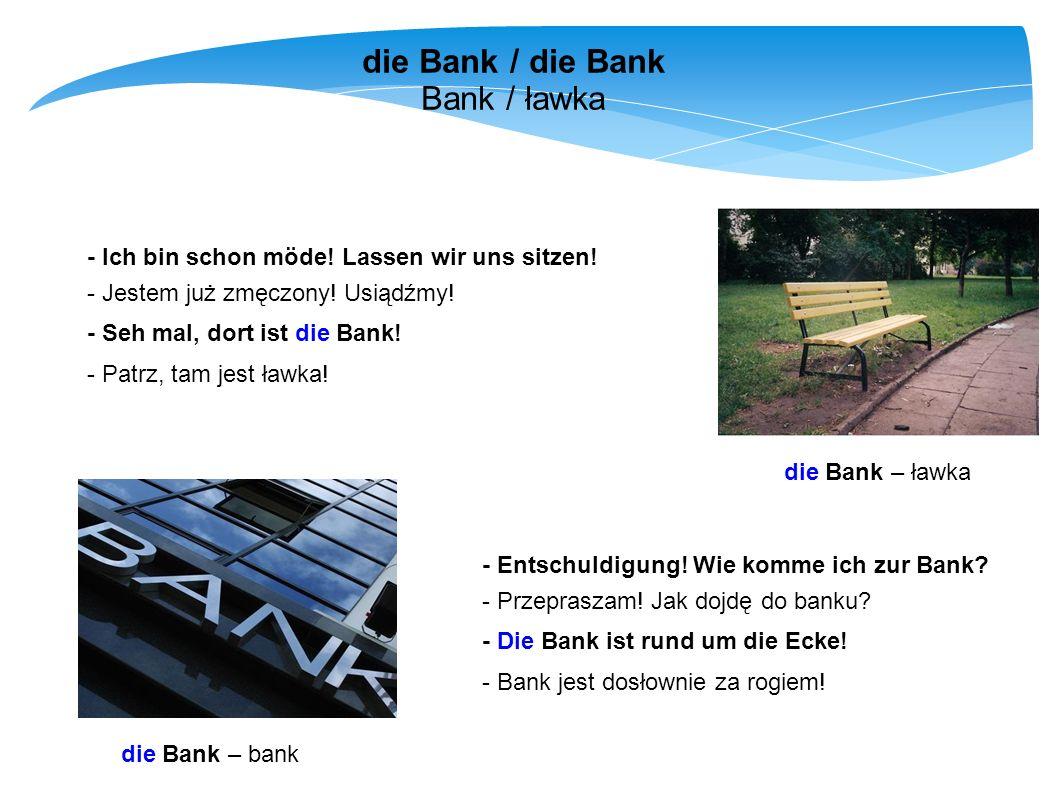 die Bank / die Bank Bank / ławka