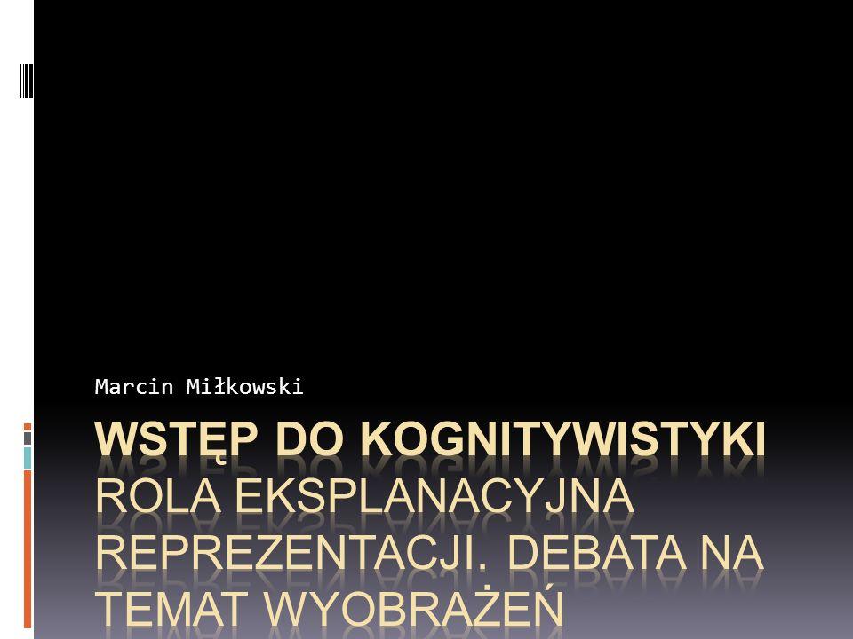 Marcin Miłkowski Wstęp do kognitywistyki Rola eksplanacyjna reprezentacji.