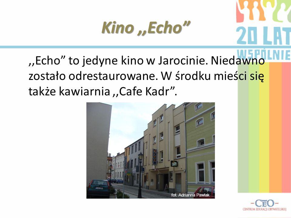 Kino ,,Echo ,,Echo to jedyne kino w Jarocinie. Niedawno zostało odrestaurowane. W środku mieści się także kawiarnia ,,Cafe Kadr .