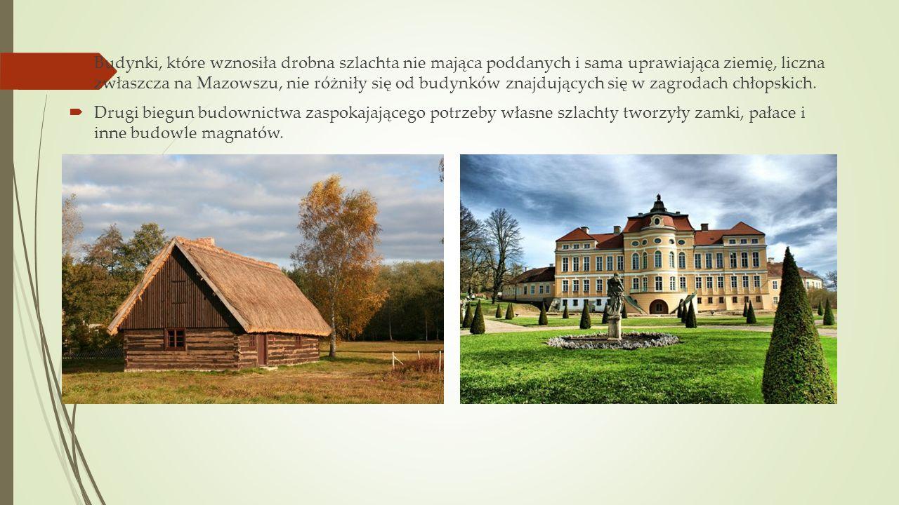 Budynki, które wznosiła drobna szlachta nie mająca poddanych i sama uprawiająca ziemię, liczna zwłaszcza na Mazowszu, nie różniły się od budynków znajdujących się w zagrodach chłopskich.