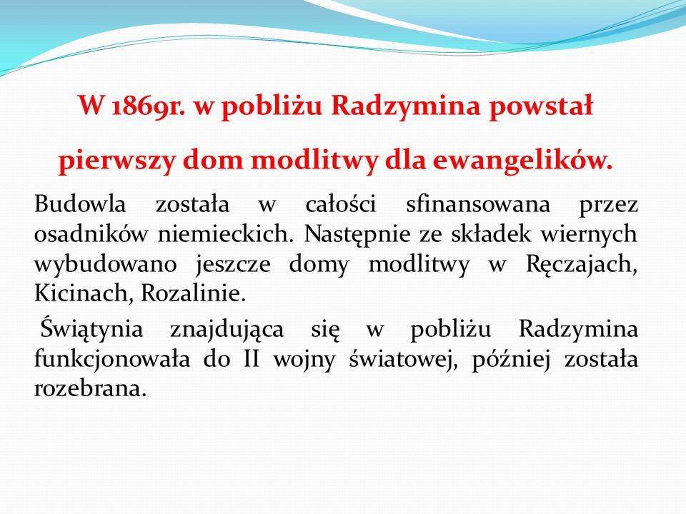W 1869r. w pobliżu Radzymina powstał pierwszy dom modlitwy dla ewangelików.
