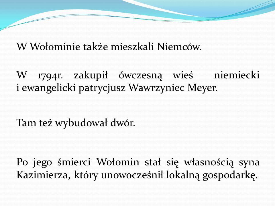 W Wołominie także mieszkali Niemców. W 1794r