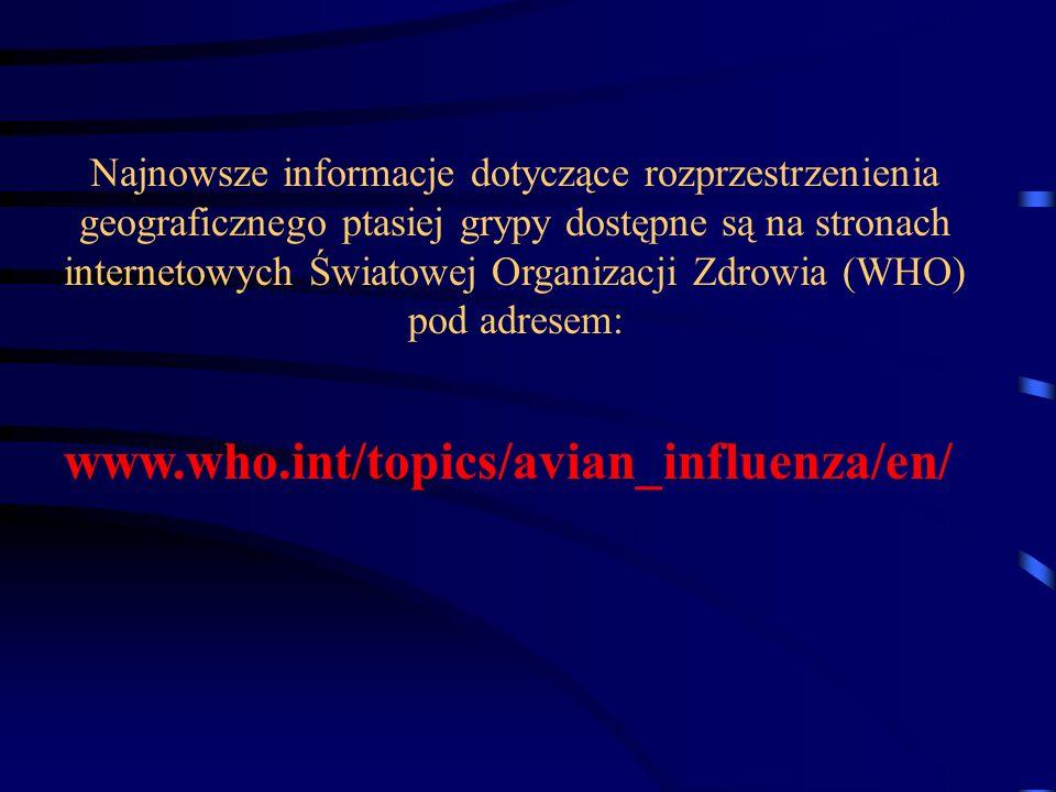 Najnowsze informacje dotyczące rozprzestrzenienia geograficznego ptasiej grypy dostępne są na stronach internetowych Światowej Organizacji Zdrowia (WHO) pod adresem: