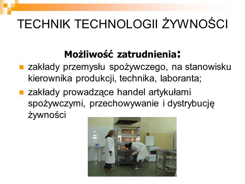 TECHNIK TECHNOLOGII ŻYWNOŚCI Możliwość zatrudnienia: