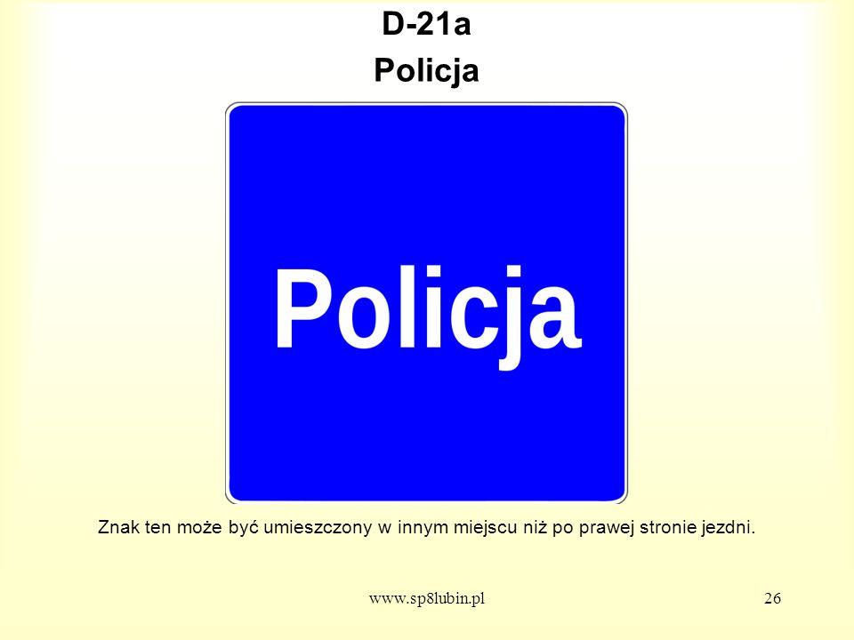D-21a Policja. Znak ten może być umieszczony w innym miejscu niż po prawej stronie jezdni.