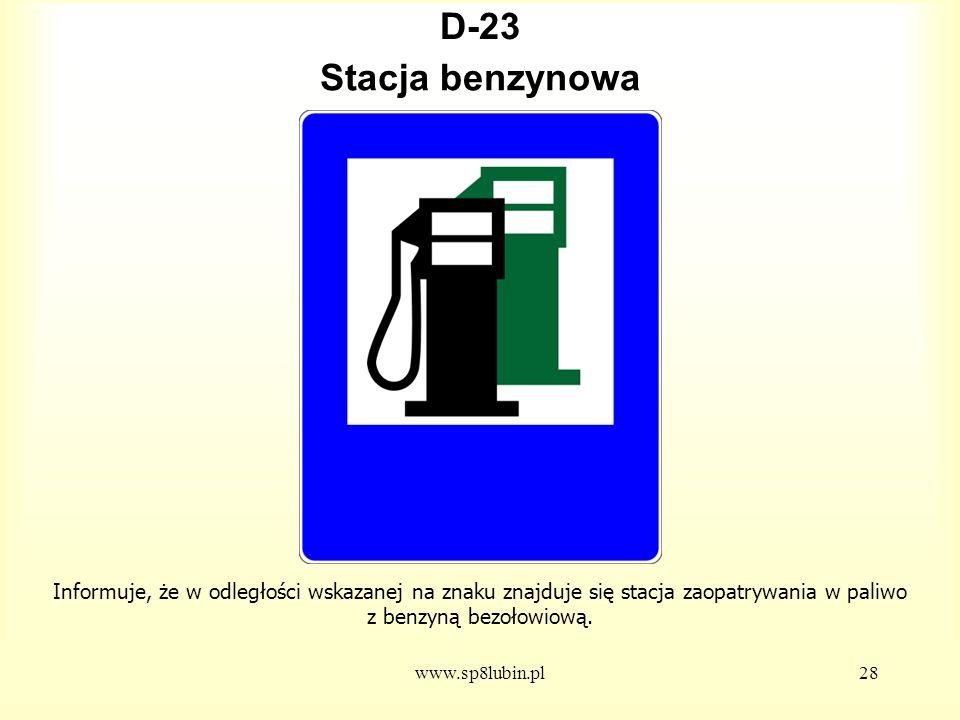 D-23 Stacja benzynowa. Informuje, że w odległości wskazanej na znaku znajduje się stacja zaopatrywania w paliwo z benzyną bezołowiową.