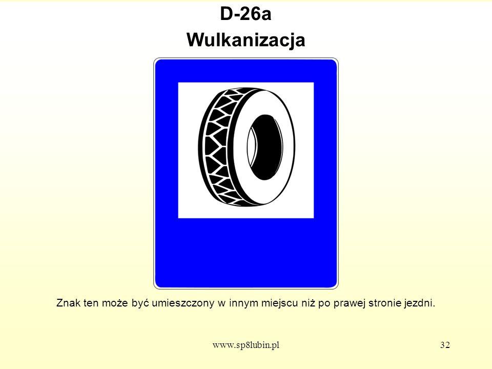 D-26a Wulkanizacja. Znak ten może być umieszczony w innym miejscu niż po prawej stronie jezdni.