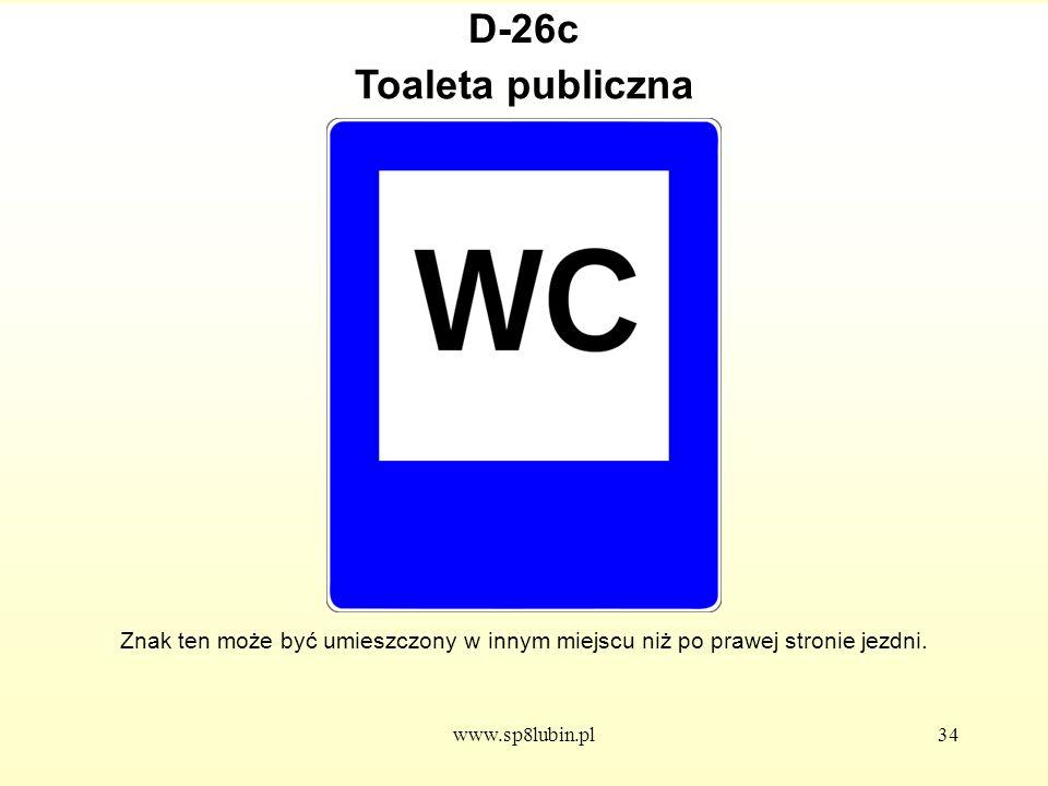 D-26c Toaleta publiczna. Znak ten może być umieszczony w innym miejscu niż po prawej stronie jezdni.