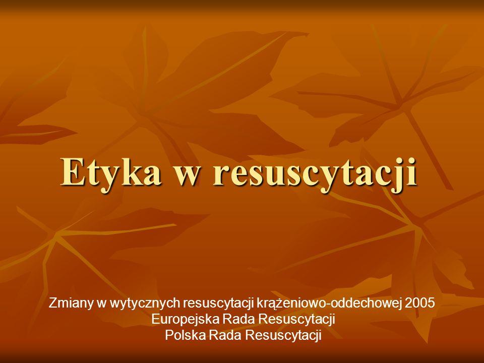 Etyka w resuscytacji Zmiany w wytycznych resuscytacji krążeniowo-oddechowej 2005. Europejska Rada Resuscytacji.