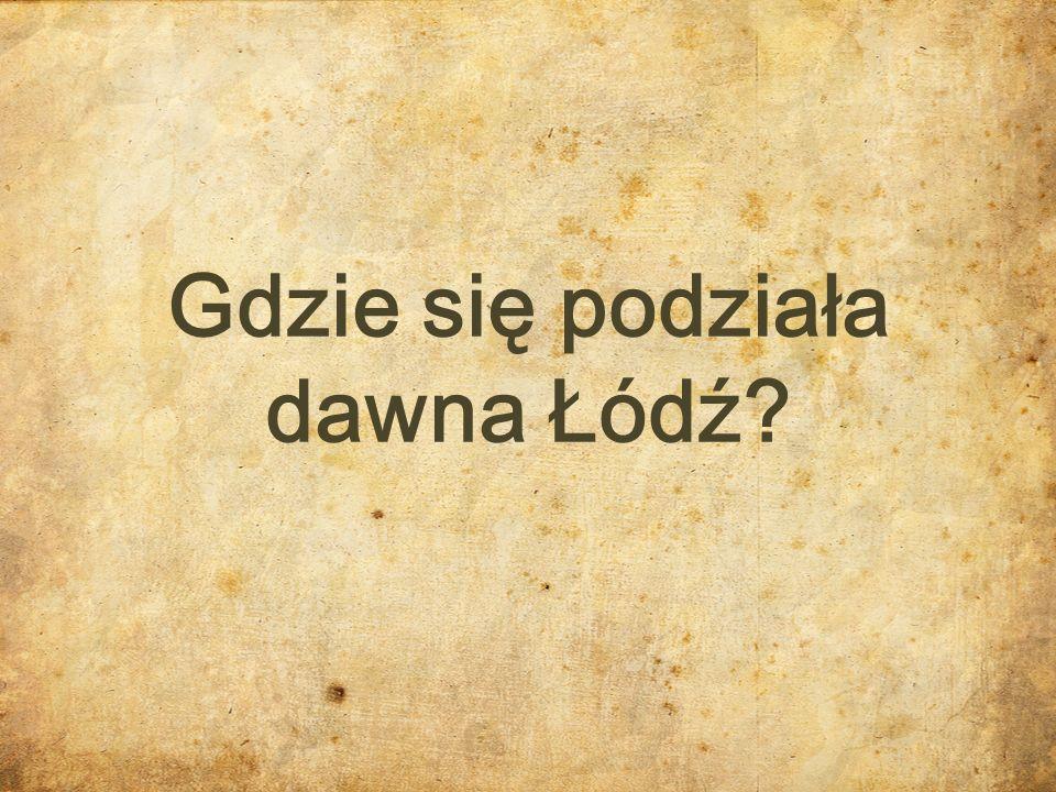 Gdzie się podziała dawna Łódź