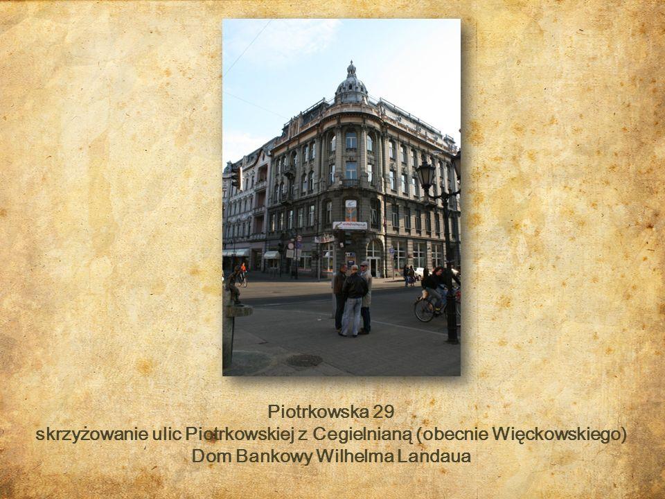 skrzyżowanie ulic Piotrkowskiej z Cegielnianą (obecnie Więckowskiego)