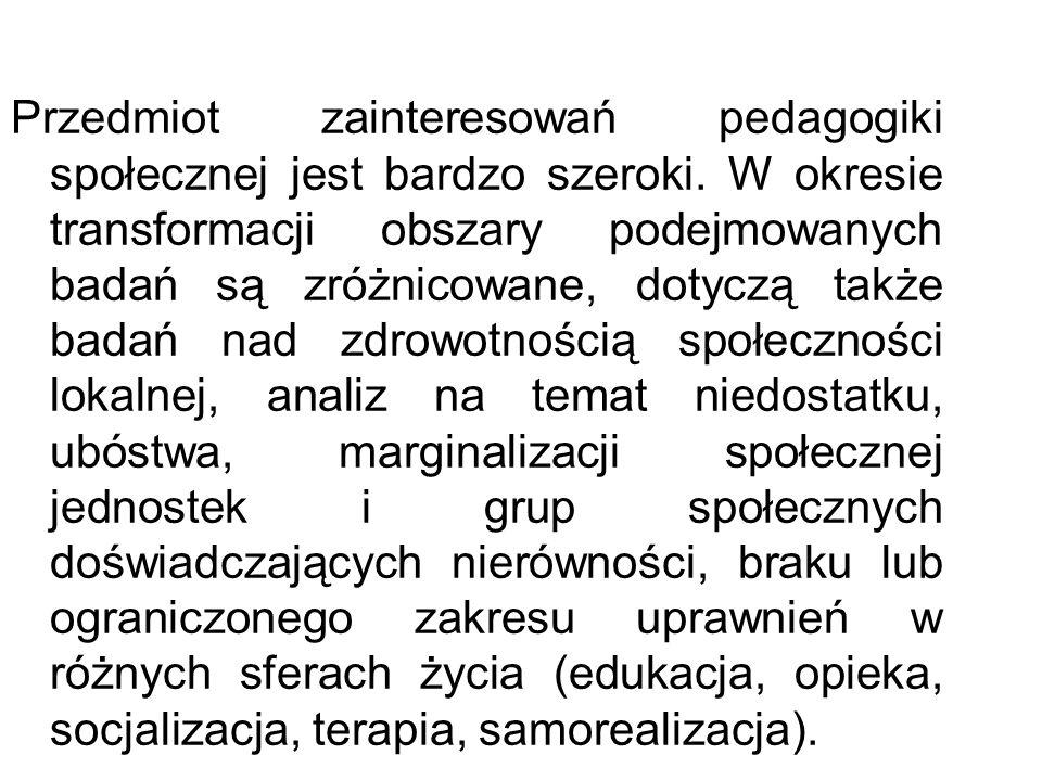 Przedmiot zainteresowań pedagogiki społecznej jest bardzo szeroki