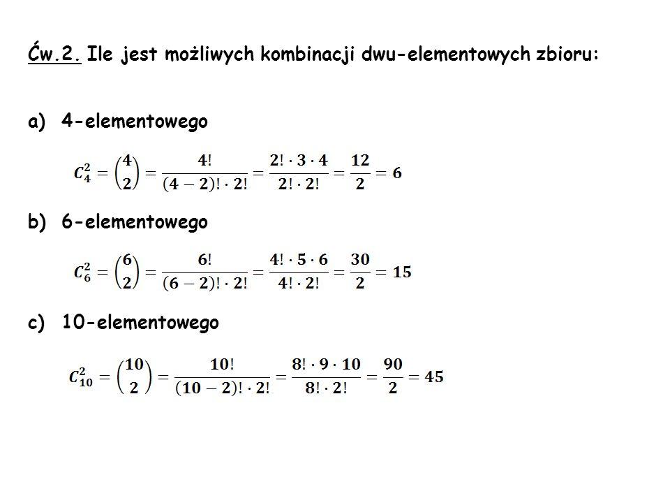 Ćw.2. Ile jest możliwych kombinacji dwu-elementowych zbioru: