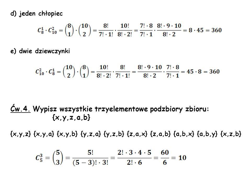 Ćw.4. Wypisz wszystkie trzyelementowe podzbiory zbioru: {x,y,z,a,b}