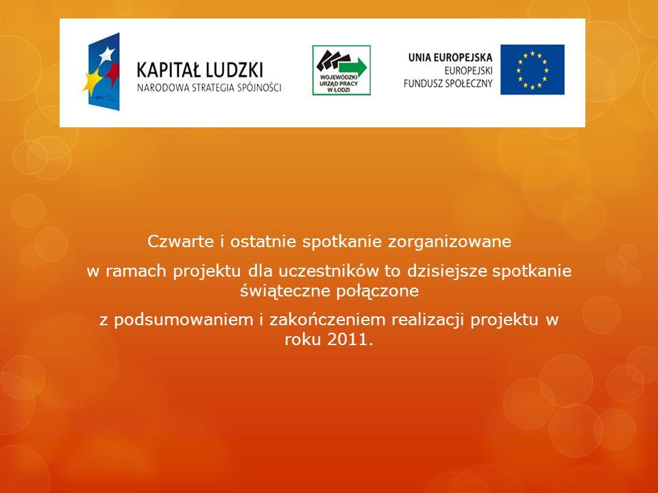 Czwarte i ostatnie spotkanie zorganizowane w ramach projektu dla uczestników to dzisiejsze spotkanie świąteczne połączone z podsumowaniem i zakończeniem realizacji projektu w roku 2011.