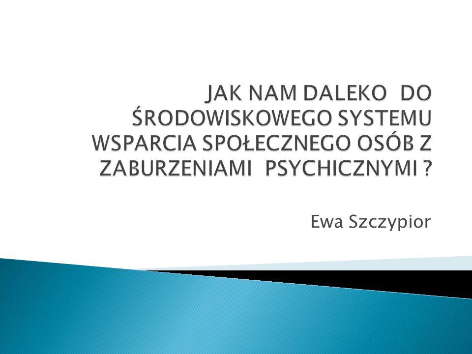 JAK NAM DALEKO DO ŚRODOWISKOWEGO SYSTEMU WSPARCIA SPOŁECZNEGO OSÓB Z ZABURZENIAMI PSYCHICZNYMI