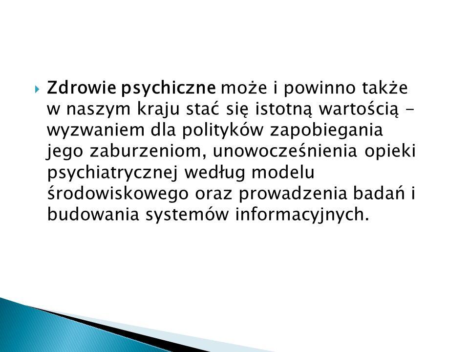 Zdrowie psychiczne może i powinno także w naszym kraju stać się istotną wartością - wyzwaniem dla polityków zapobiegania jego zaburzeniom, unowocześnienia opieki psychiatrycznej według modelu środowiskowego oraz prowadzenia badań i budowania systemów informacyjnych.