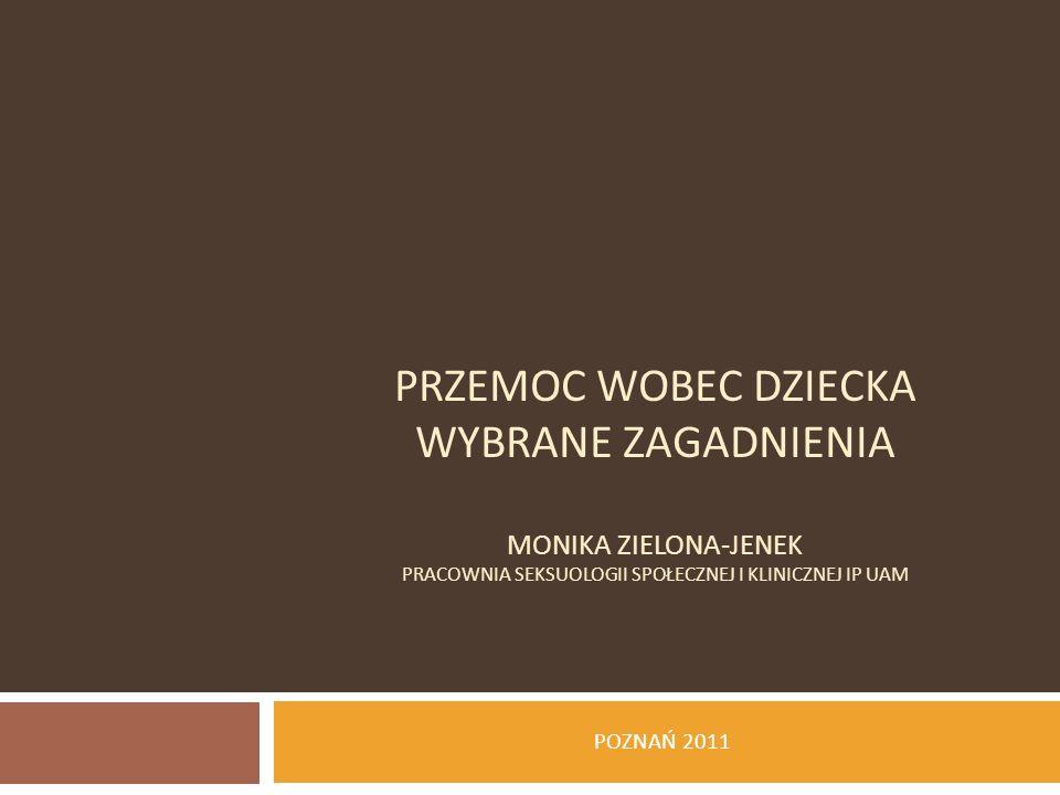 PRZEMOC WOBEC DZIECKA WYBRANE ZAGADNIENIA Monika Zielona-Jenek Pracownia Seksuologii Społecznej i Klinicznej IP UAM