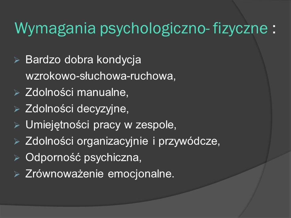 Wymagania psychologiczno- fizyczne :