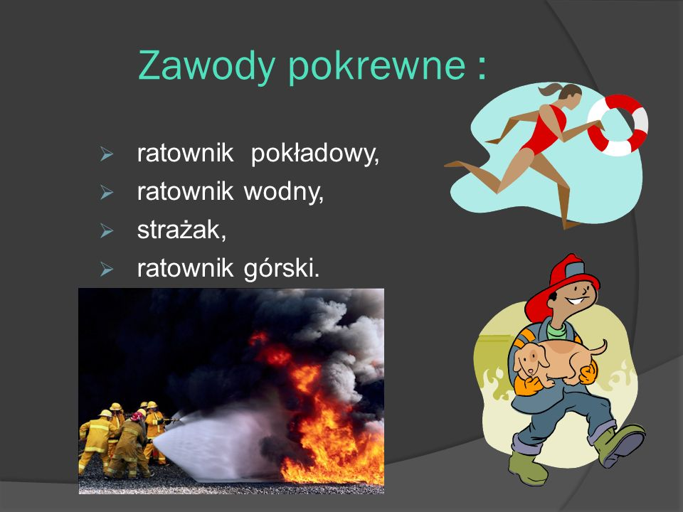 Zawody pokrewne : ratownik pokładowy, ratownik wodny, strażak,