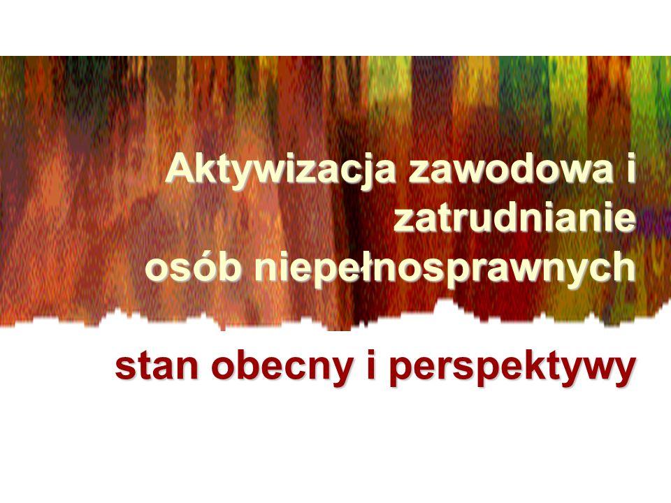 Aktywizacja zawodowa i zatrudnianie osób niepełnosprawnych stan obecny i perspektywy