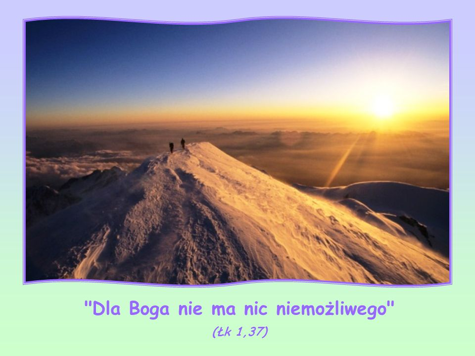 Dla Boga nie ma nic niemożliwego (Łk 1,37)