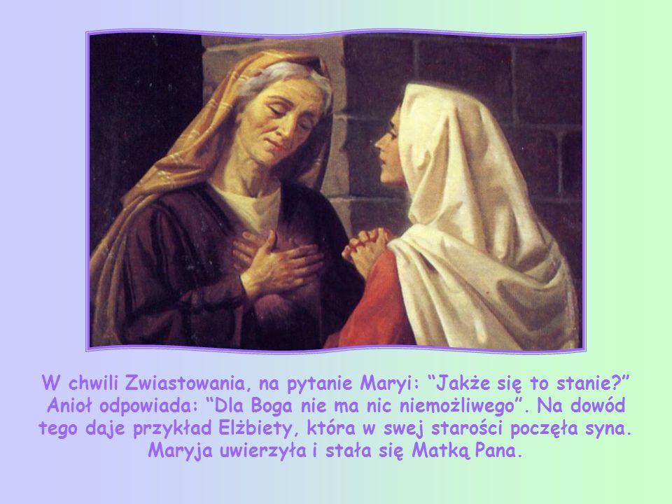 W chwili Zwiastowania, na pytanie Maryi: Jakże się to stanie