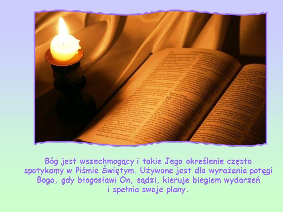 Bóg jest wszechmogący i takie Jego określenie często spotykamy w Piśmie Świętym.