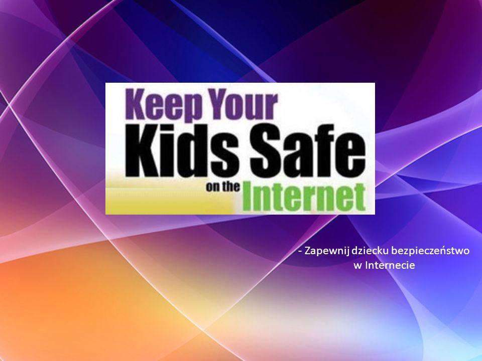 - Zapewnij dziecku bezpieczeństwo w Internecie
