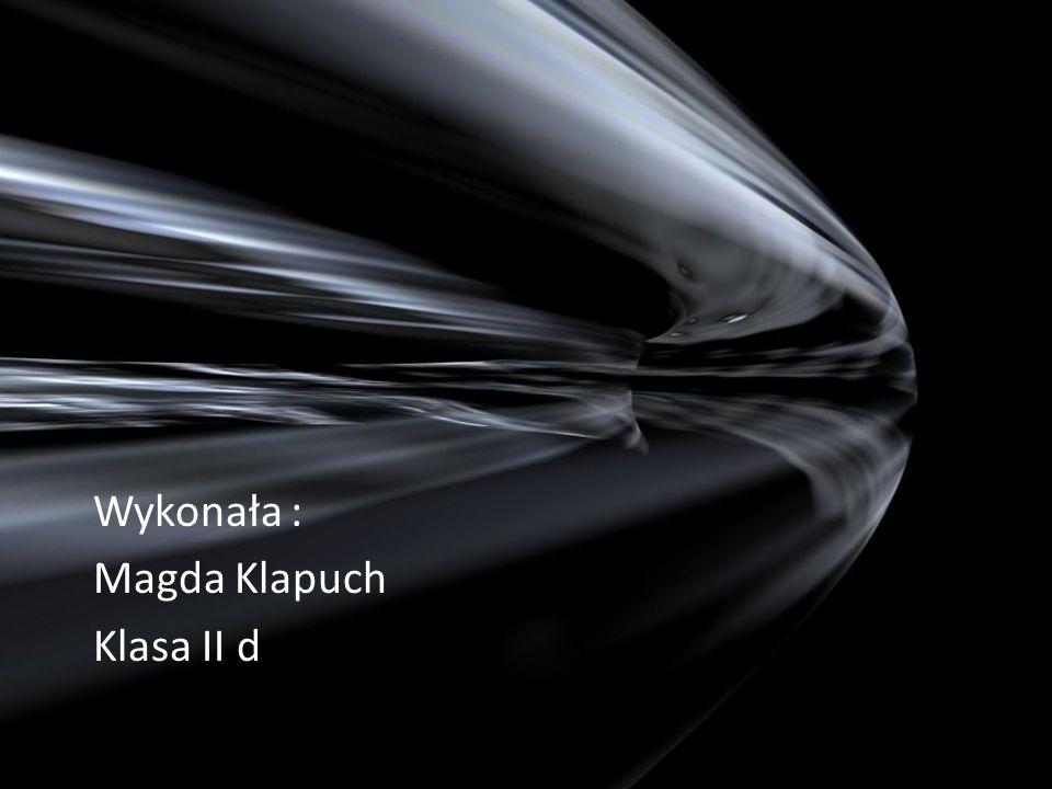 Wykonała : Magda Klapuch Klasa II d