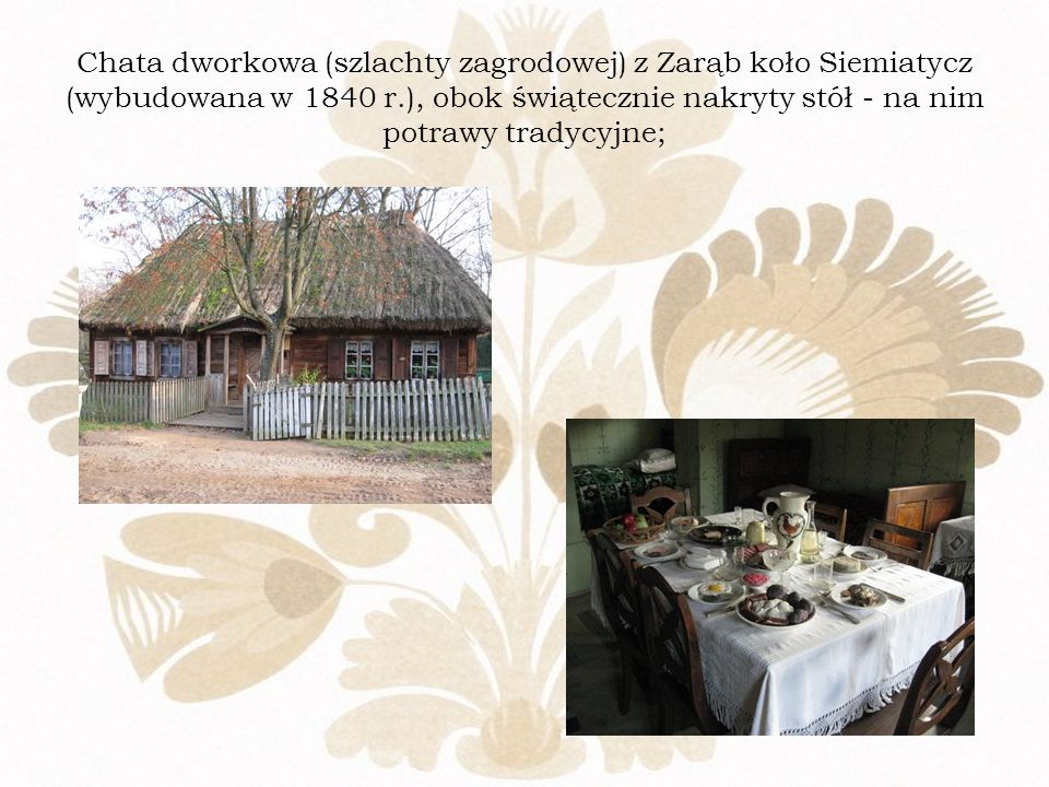 Chata dworkowa (szlachty zagrodowej) z Zarąb koło Siemiatycz (wybudowana w 1840 r.), obok świątecznie nakryty stół - na nim potrawy tradycyjne;