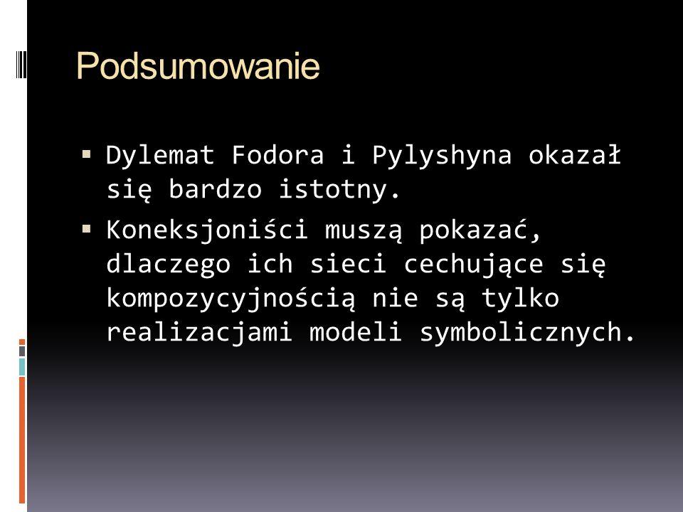 Podsumowanie Dylemat Fodora i Pylyshyna okazał się bardzo istotny.