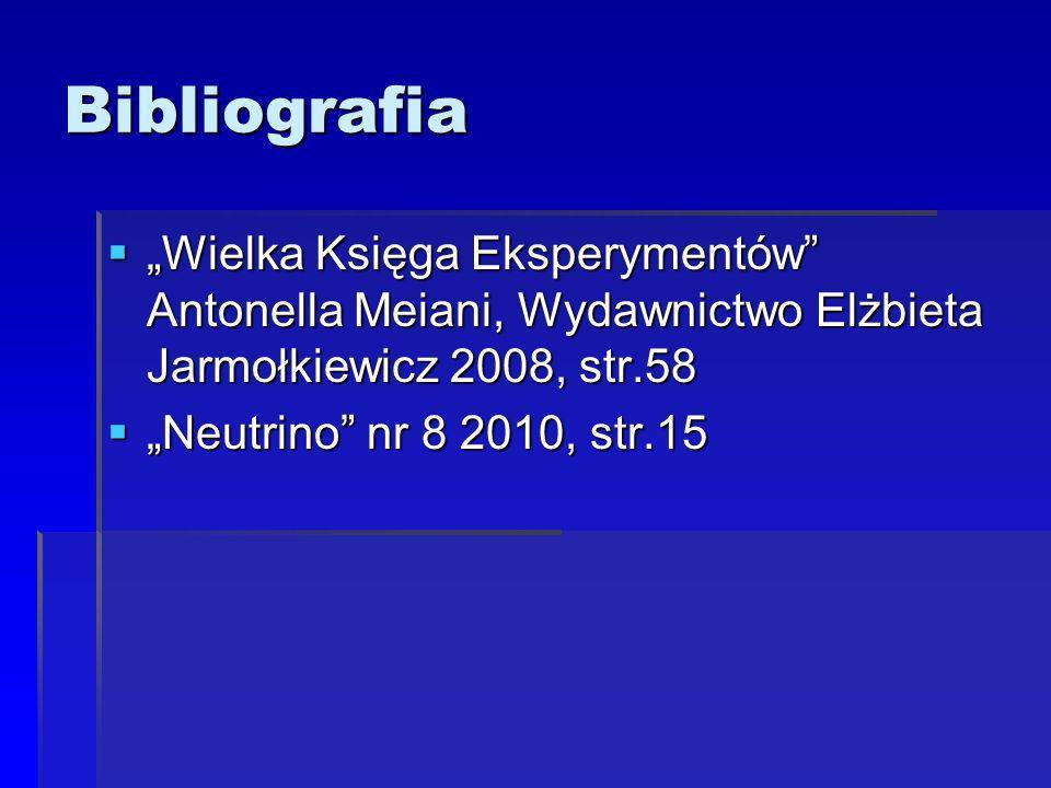 """Bibliografia """"Wielka Księga Eksperymentów Antonella Meiani, Wydawnictwo Elżbieta Jarmołkiewicz 2008, str.58."""