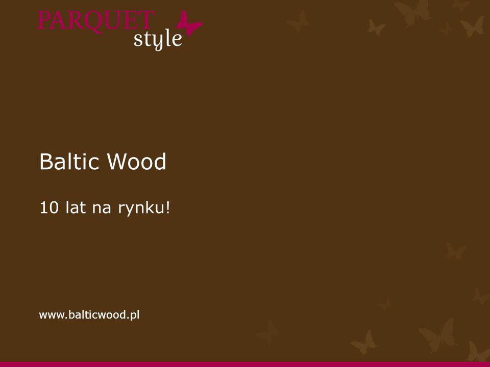 Baltic Wood 10 lat na rynku! www.balticwood.pl