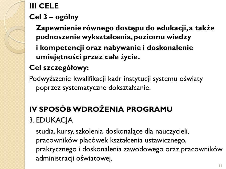 III CELE Cel 3 – ogólny. Zapewnienie równego dostępu do edukacji, a także podnoszenie wykształcenia, poziomu wiedzy.