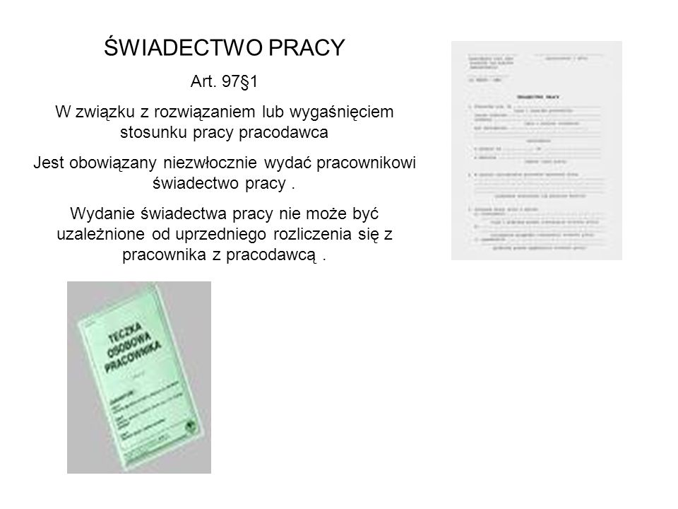 ŚWIADECTWO PRACY Art. 97§1. W związku z rozwiązaniem lub wygaśnięciem stosunku pracy pracodawca.