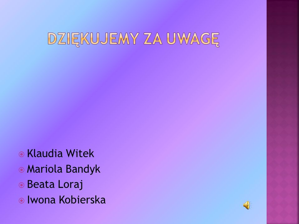 Dziękujemy za uwagę Klaudia Witek Mariola Bandyk Beata Loraj
